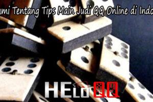 Pahami Tentang Tips Main Judi QQ Online di Indonesia
