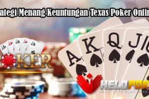 Strategi Menang Keuntungan Texas Poker Online