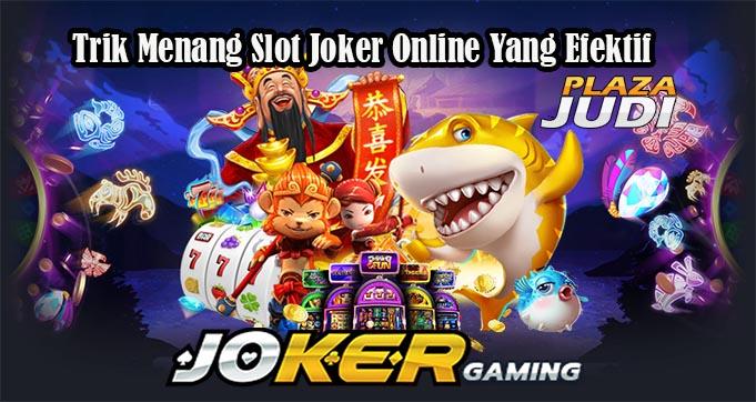 Trik Menang Slot Joker Online Yang Efektif